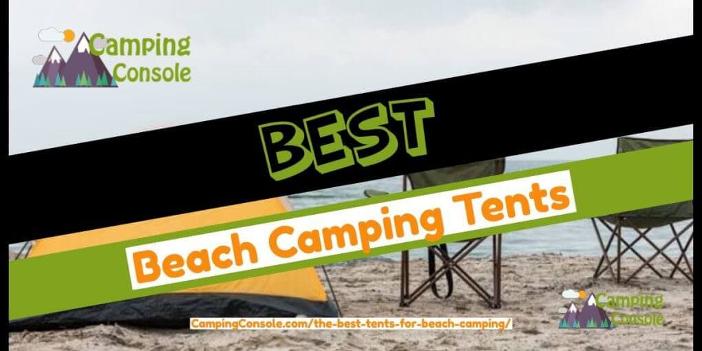 huge discount 94014 aa516 8 Best Tents for Beach Camping 2019 - Get Shade From a Canopy